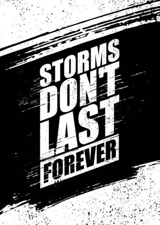 Storms Do Not Last Forever. Inspiring Rough Typography Motivation Quote Illustration.