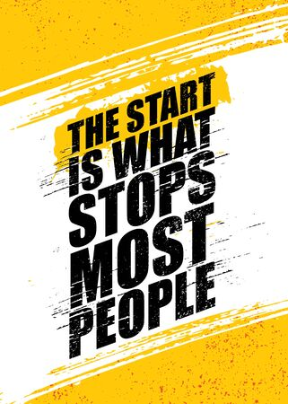The Start Is What Stops Most People. Inspiring Rough Typography Motivation Quote Illustration.