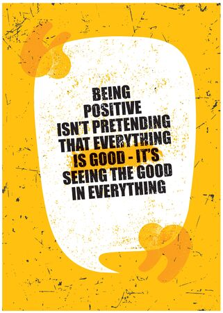 Being positive is not pretending that everything is good. It is seeing the good in everything. Inspiring Textured Typography Motivation Quote Illustration.
