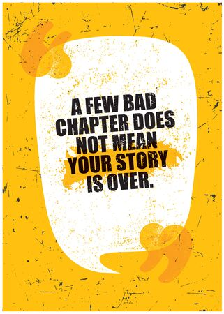 A few bad chapter does not mean your story is over. Grunge Typography Inspiring Motivation Quote Illustration. Ilustração