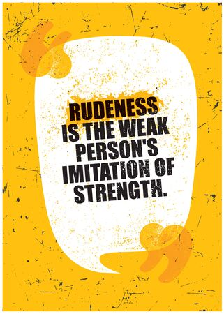 Rudeness is the weak mans imitation of strength. Grunge Typography Inspiring Motivation Quote Illustration.