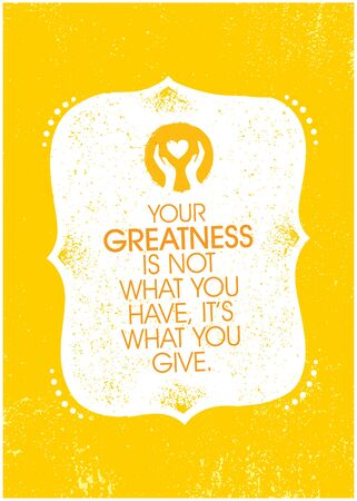 Your Greatness Is Not What You Have, It Is What You Give. Inspiring Charity Motivation Quote On Organic Textured Background