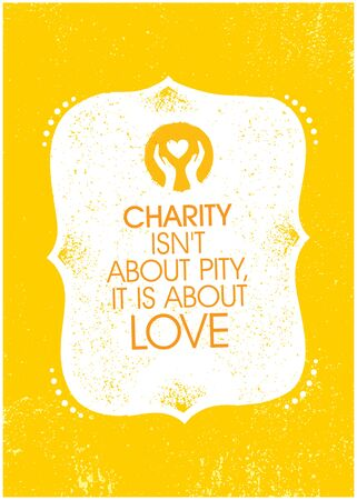 Charity Is Not About Pity, It Is About Love. Inspiring Charity Motivation Quote On Organic Textured Background