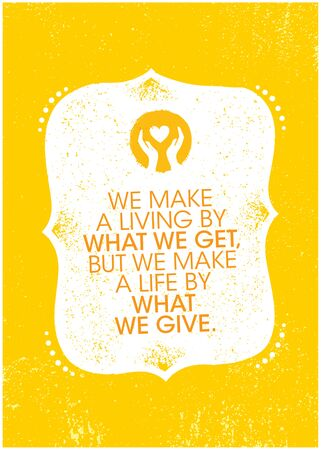 We Make A Living By What We Get, But We Make A Life By What We Give. Inspiring Charity Motivation Quote On Organic Textured Background