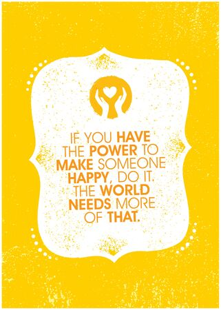 If You Have The Power To Make Someone Happy, Do It. The World Needs More Of That. Inspiring Charity Motivation Quote On Organic Textured Background