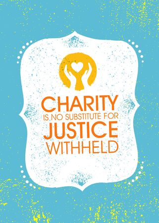 Charity Is No Substitute Justice Withheld. Inspiring Charity Motivation Quote On Organic Textured Background
