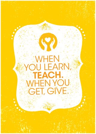 When You Learn, Teach. When You Get, Give. Inspiring Charity Motivation Quote On Organic Textured Background Çizim
