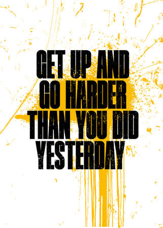 Get Up And Go Harder Than You Did Yesterday. Strong Sport Motivation Quote For Gym. Workout Rough Illustration Çizim