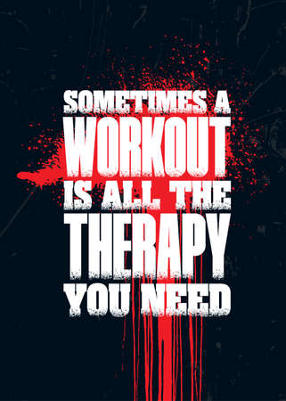 Sometimes a Workout Is All The Therapy You Need. Grunge Sport Motivation Quote For Gym. Workout Rough Illustration