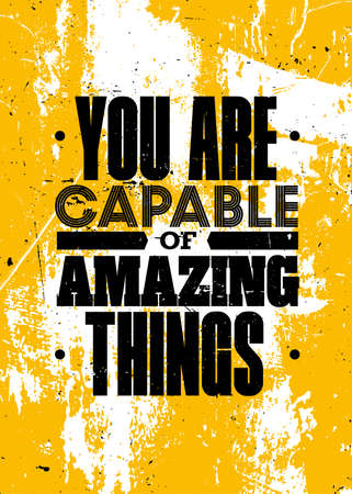 You Are Capable Of Amazing Things. Inspiring Typography Motivation Quote Illustration On Distressed Background