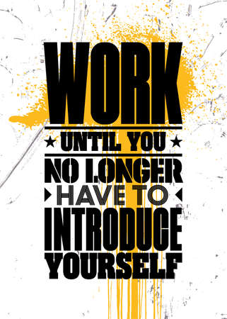 Work Until You No Longer Have To Introduce Yourself. Inspiring Typography Motivation Quote Illustration On Distressed Background