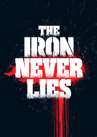 The Iron Never Lies. Grunge Sport Motivation Quote For Gym. Workout Distressed Rough Illustration Çizim