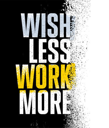 Wish Less Work More. Inspiring Textured Typography Motivation Quote Illustration. Çizim