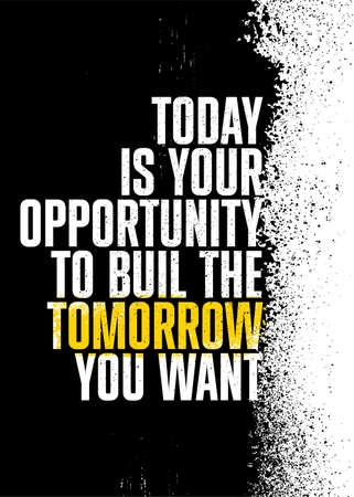 Today Is Your Opportunity To Build The Tomorrow You Want. Inspiring Textured Typography Motivation Quote Illustration. Stok Fotoğraf - 157672544