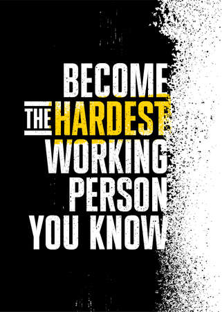 Become The Hardest Working Person You Know. Strong Rough Distressed Motivation Poster Concept Çizim