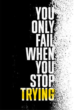 You Only Fail When You Stop Trying. Strong Rough Distressed Motivation Poster Concept Stok Fotoğraf - 157763807