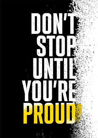 Do Not Stop Until You Are Proud. You Only Fail When You Stop Trying. Strong Rough Distressed Motivation Poster Concept
