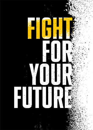 Fight For Your Future. Inspiring Textured Typography Motivation Quote Illustration. Distressed Banner With Stain Çizim