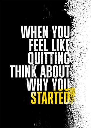 When You Feel Like Quitting Think About Why You Started. Stop When You Are Done. Strong Gym Distressed Motivation Poster Concept