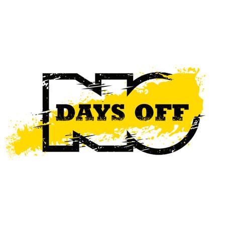 No Days Off. Strong Workout Gym Distressed Motivation Banner Concept Print on Grunge Background Çizim