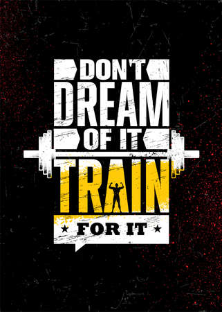 Do Not Dream of It. Train for It. Strong Workout Gym Motivation Quote Banner On Rough Grunge Background