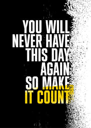 You Will Never Have This Day Again So Make It Count. Inspiring Typography Motivation Quote Illustration On Craft Distressed Background Çizim