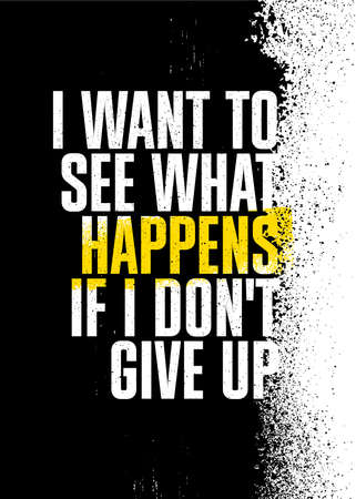 I Want to See What Happens if I Do Not Give Up. Inspiring Typography Motivation Quote Illustration On Craft Distressed Background