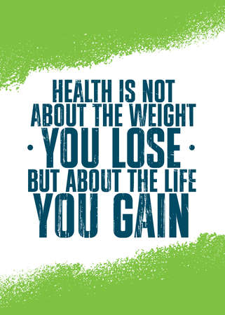Health Is Not About The Weight You Lose It Is About The Life You Gain. Raw Organic Food Motivation Quote Concept Nutrition Banner