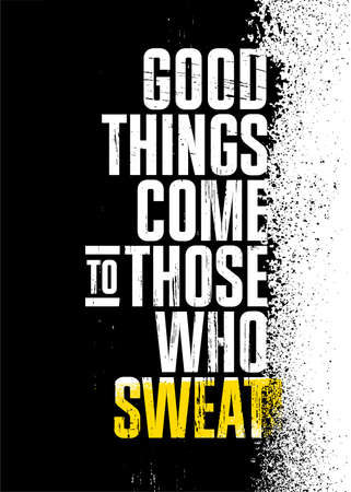 Good Things Come To Those Who Sweat. Inspiring Workout Gym Typography Motivation Quote Illustration On Rough Spray Urban Background
