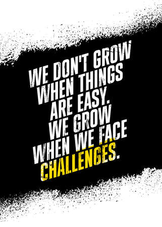 We Do Not Grow When Things Are Easy. We Grow When We Face Challenges. Inspiring Workout Gym Typography Motivation Quote Illustration On Rough Spray Urban Background Иллюстрация