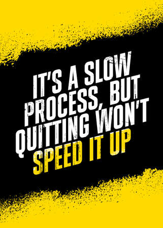 Its A Slow Process, But Quitting Wont Speed It Up. Inspiring Workout Gym Typography Motivation Quote Illustration On Rough Spray Urban Background Çizim