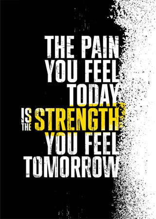 The Pain You Feel Today Is The Strength You Feel Tomorrow. Gym Typography Inspiring Workout Motivation Quote. Grunge Illustration On Rough Wall Urban Background