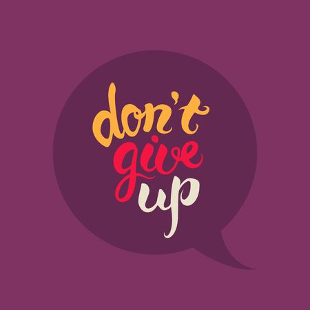 dont give up: Dont give up hand drawn lettering.Motivational colorful poster Illustration