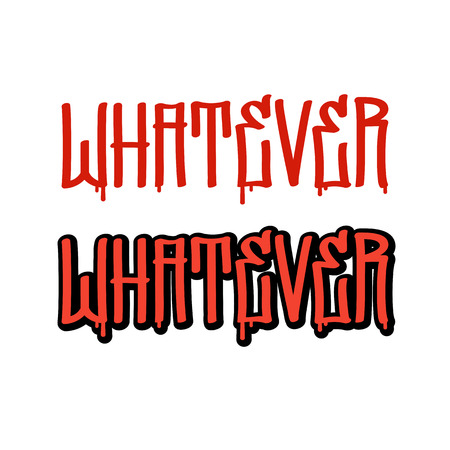 whatever: Handwritten word Whatever in graffiti style, two design variants. Illustration