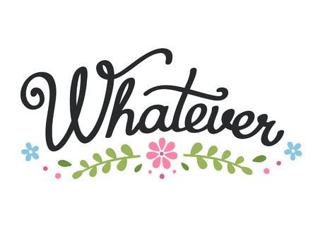 whatever: Handwritten Whatever illustration in modern calligraphy with simple floral decoration. Humorous inspiration quote. Illustration