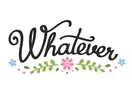 해학적 인: Handwritten Whatever illustration in modern calligraphy with simple floral decoration. Humorous inspiration quote. 일러스트