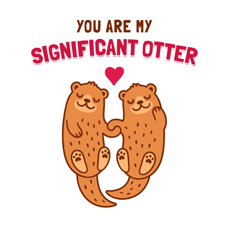 faithfulness: Cute cartoon otter couple holding hands with text You Are My Significant Otter. Funny Valentines Day greeting card illustration. Illustration