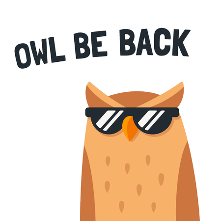 Funny cartoon owl with sunglasses and text Owl be back. Cute horned owl character, simple stylized vector illustration. Illustration