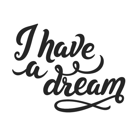 I have a dream, hand drawn calligraphy lettering text. Famous Martin Luther King quote, vector illustration