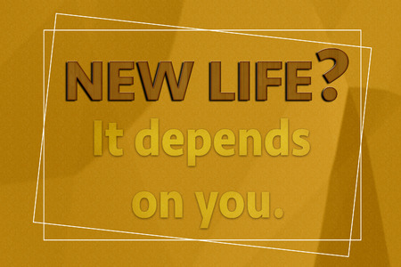 depends: New life It depends on you motivation on brown paper