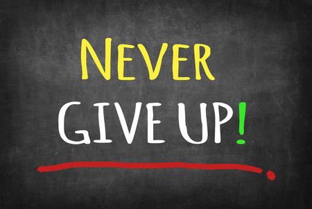 give up: Never Give Up