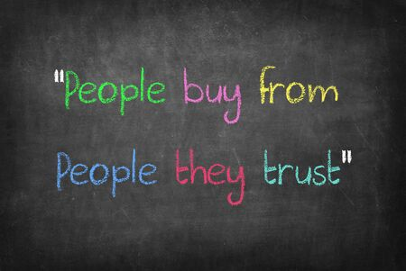 trust people: People buy from people they trust