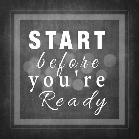 ready: Start before you are ready