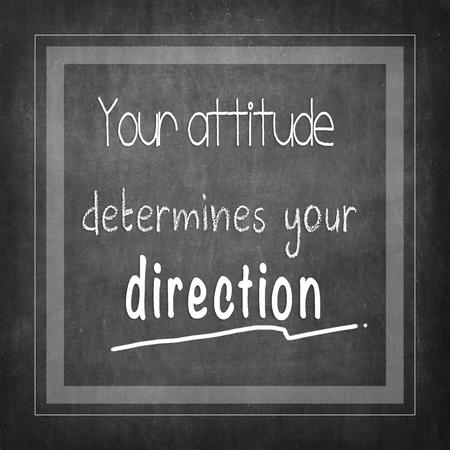 determines: Your attitude determines your direction
