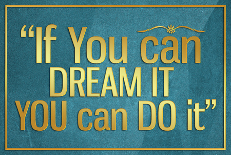 you can do it: If you can dream it you can do it