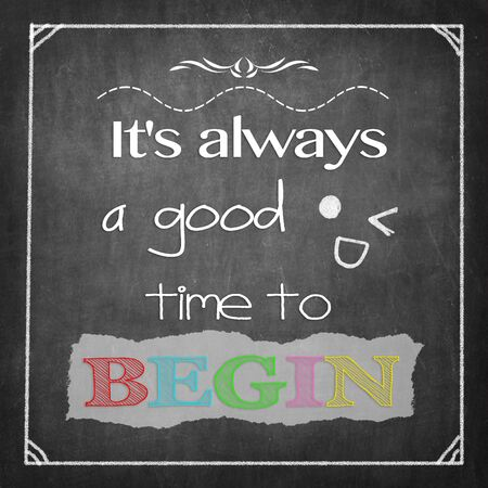 begin: Its always a good time to begin