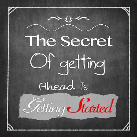 getting ready: The secret of getting ahead is getting started