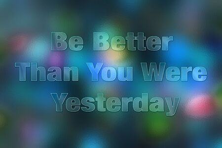 be: Be better than you were yesterday - quote