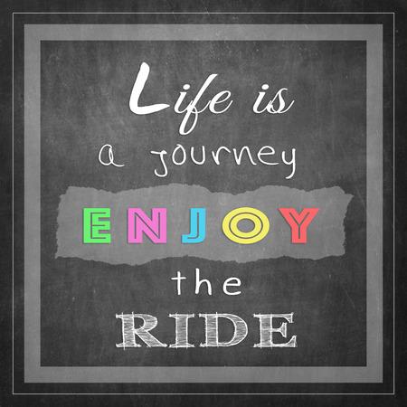 enjoy: Life is a journey enjoy the ride