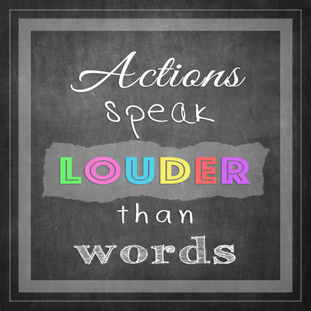 louder: Actions speak louder than words Message